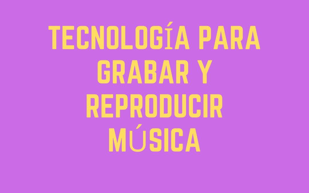 Tecnología para la grabación y reproducción de música